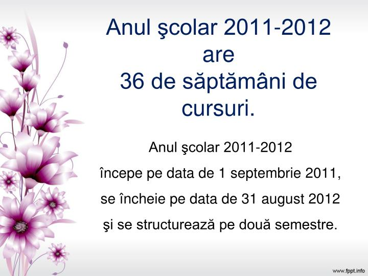 Anul colar 2011 2012 are 36 de s pt m ni de cursuri