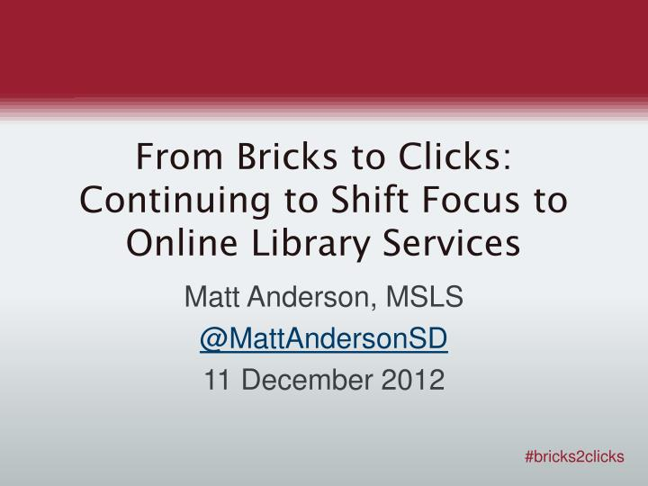 from bricks to clicks continuing to shift focus to online library services n.