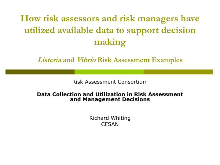 How risk assessors and risk managers have utilized available data to support decision making