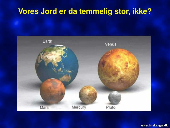 Vores Jord er da temmelig stor, ikke?