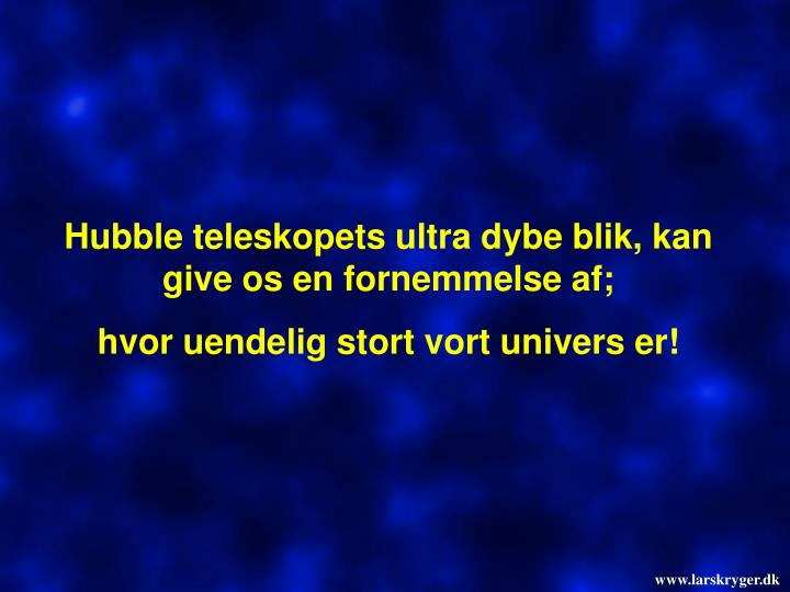 Hubble teleskopets ultra dybe blik, kan give os en fornemmelse af;