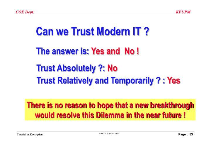 Can we Trust Modern IT ?