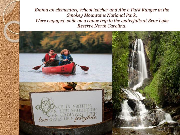Emma an elementary school teacher and Abe a Park Ranger in the Smokey Mountains National Park,