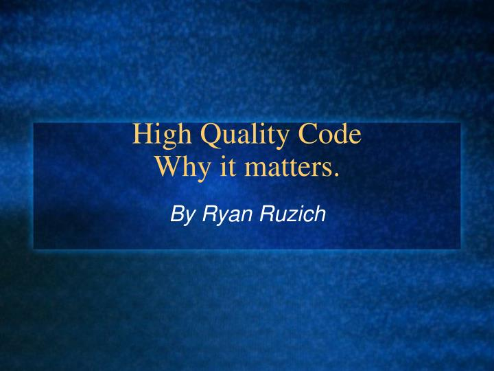 High quality code why it matters