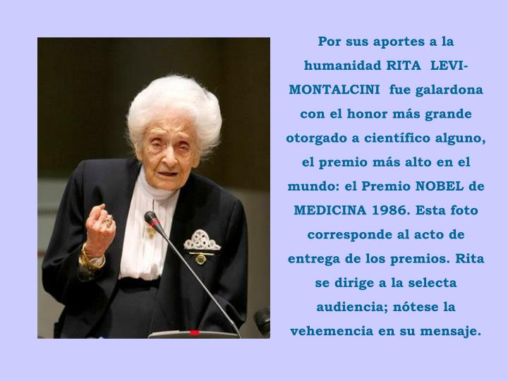 Por sus aportes a la humanidad RITA  LEVI-MONTALCINI  fue galardona con el