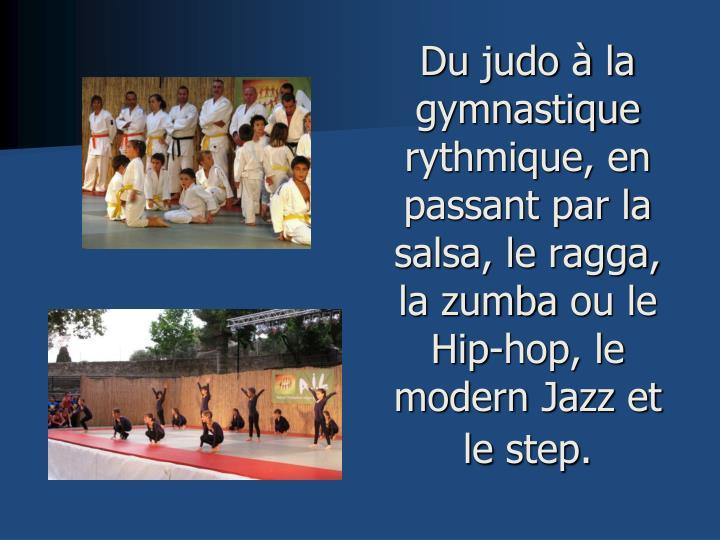 Du judo à la gymnastique rythmique, en passant par la salsa, le