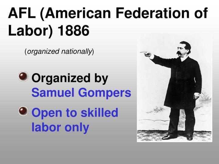 AFL (American Federation of Labor) 1886