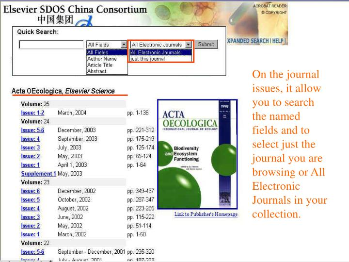 On the journal issues, it allow you to search the named fields and to select just the journal you are browsing or All Electronic Journals in your collection.