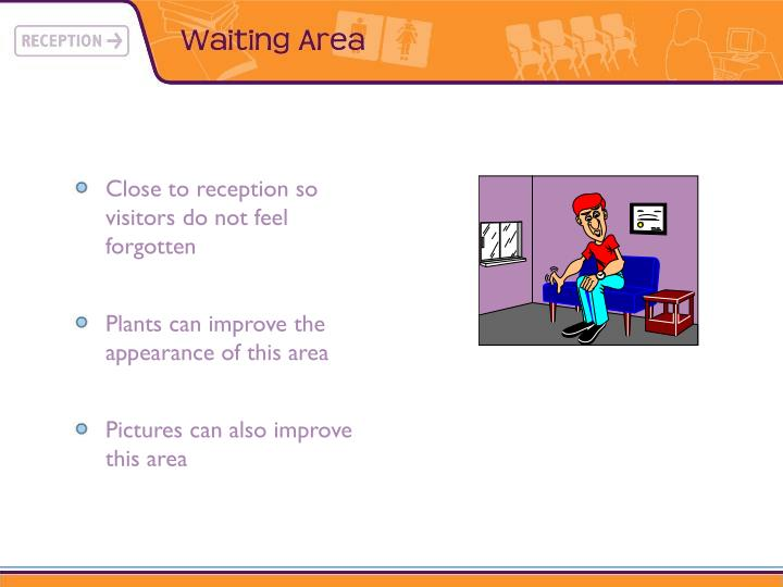 Close to reception so visitors do not feel forgotten