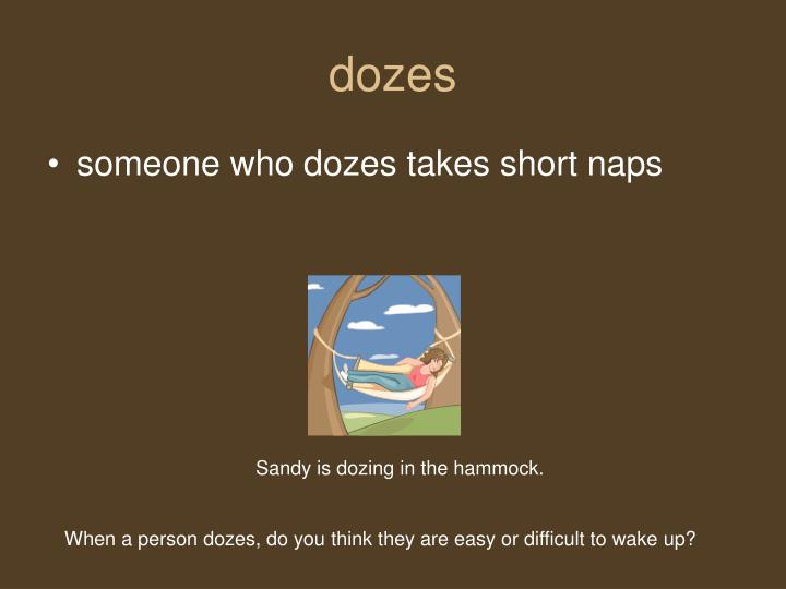 dozes