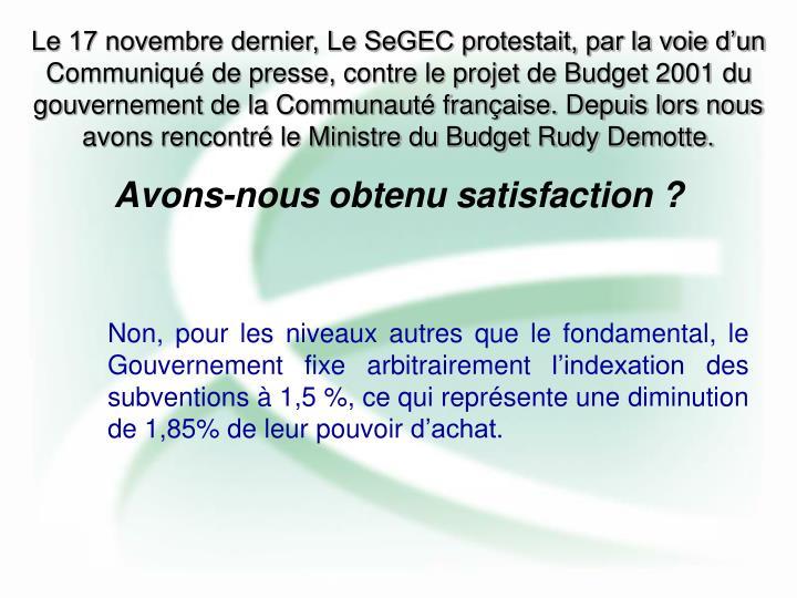 Le 17 novembre dernier, Le SeGEC protestait, par la voie d'un Communiqué de presse, contre le projet de Budget 2001 du gouvernement de la Communauté française. Depuis lors nous avons rencontré le Ministre du Budget Rudy Demotte.