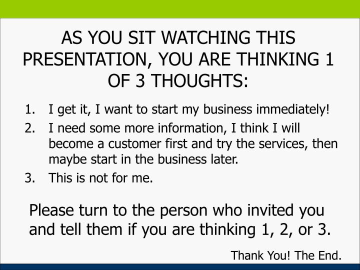 AS YOU SIT WATCHING THIS PRESENTATION, YOU ARE THINKING 1 OF 3 THOUGHTS: