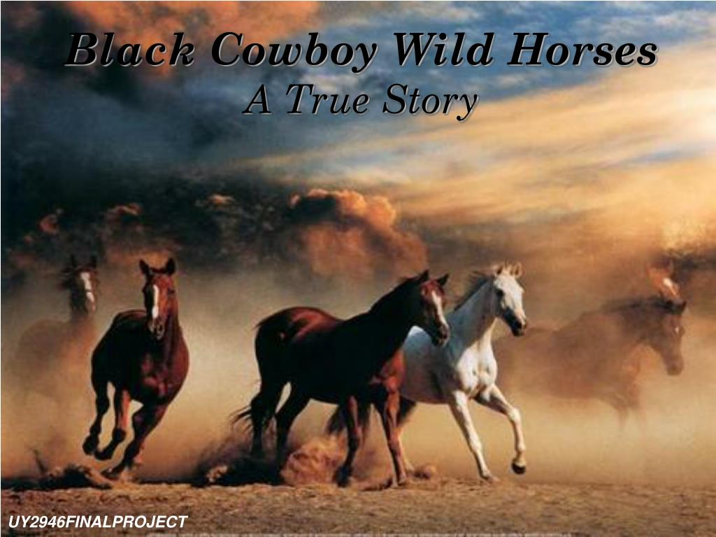 Ppt Black Cowboy Wild Horses A True Story Powerpoint Presentation Free Download Id 4910315