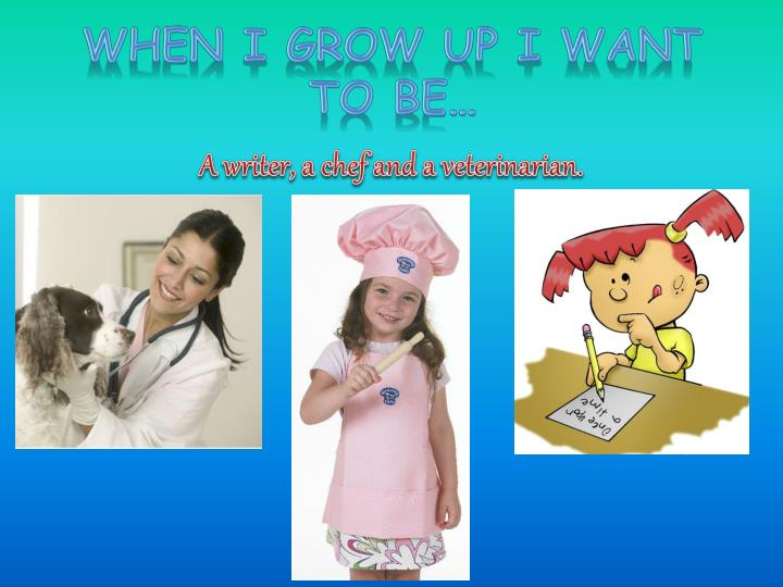 When I Grow Up I Want To Be…