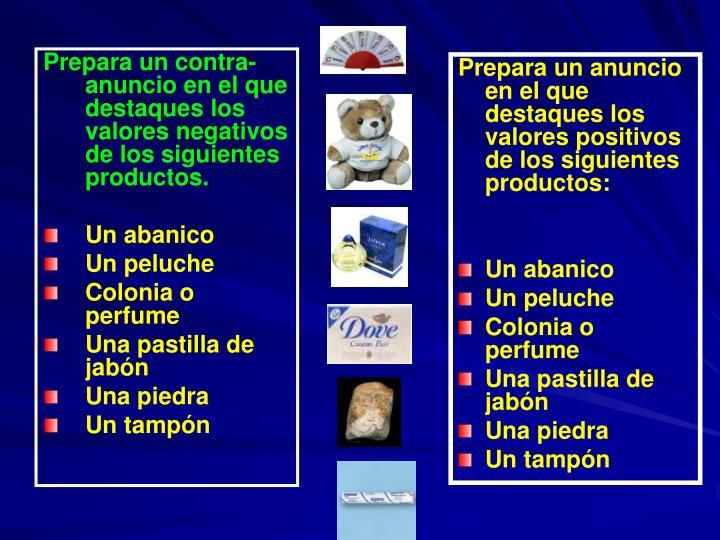 Prepara un contra-anuncio en el que destaques los valores negativos de los siguientes productos.