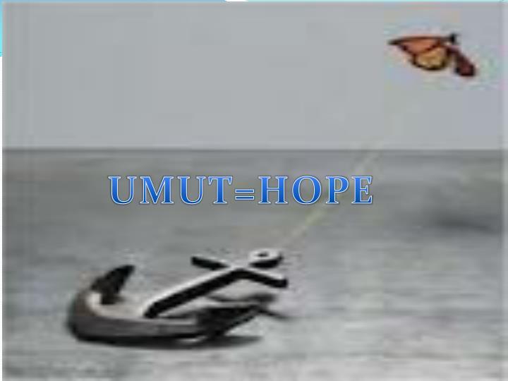 UMUT=HOPE