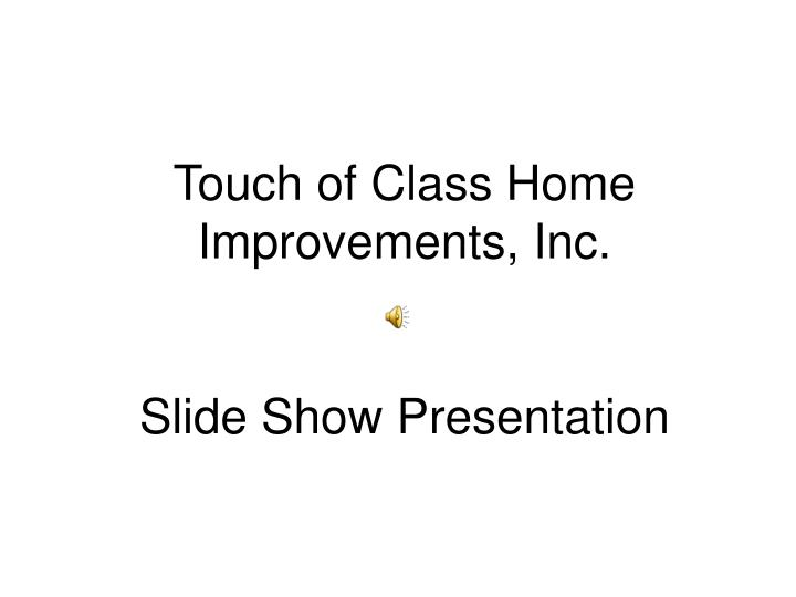 touch of class home improvements inc slide show presentation n.