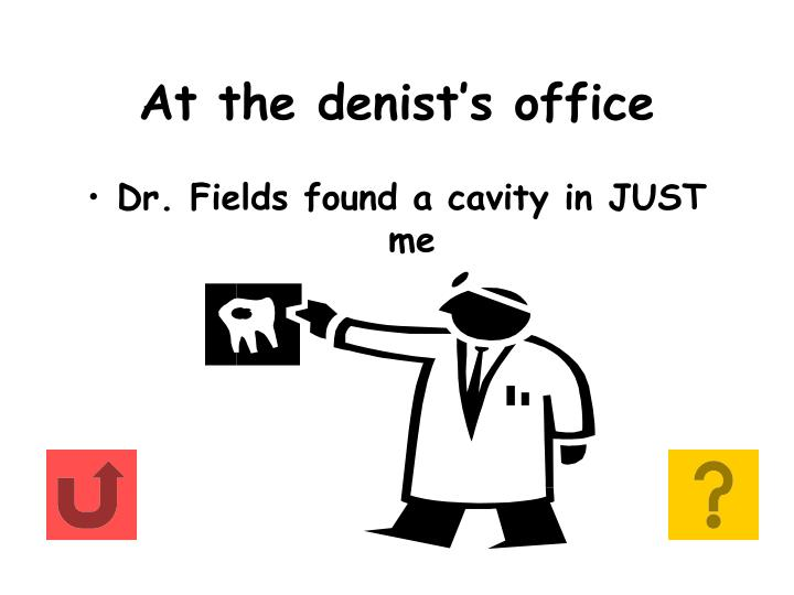 At the denist's office