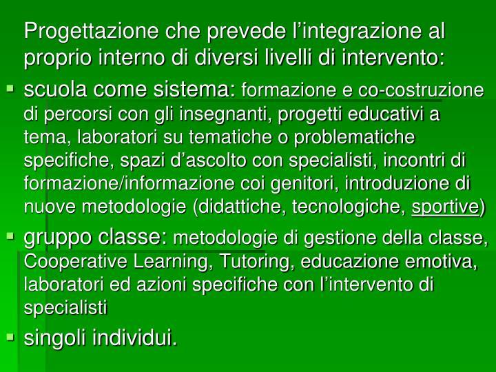 Progettazione che prevede l'integrazione al proprio interno di diversi livelli di intervento: