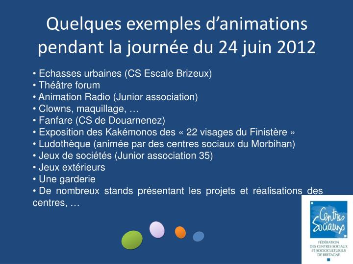 Quelques exemples d'animations pendant la journée du 24 juin 2012