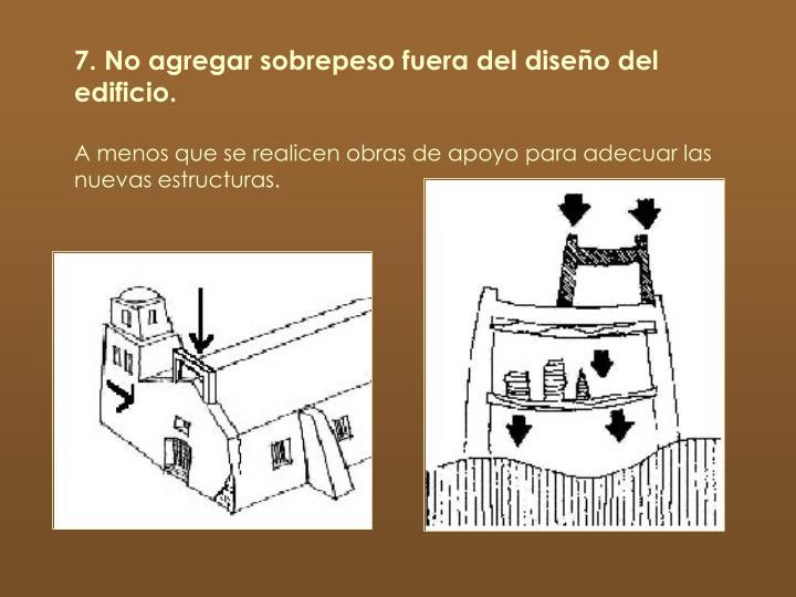 7. No agregar sobrepeso fuera del diseño del edificio.