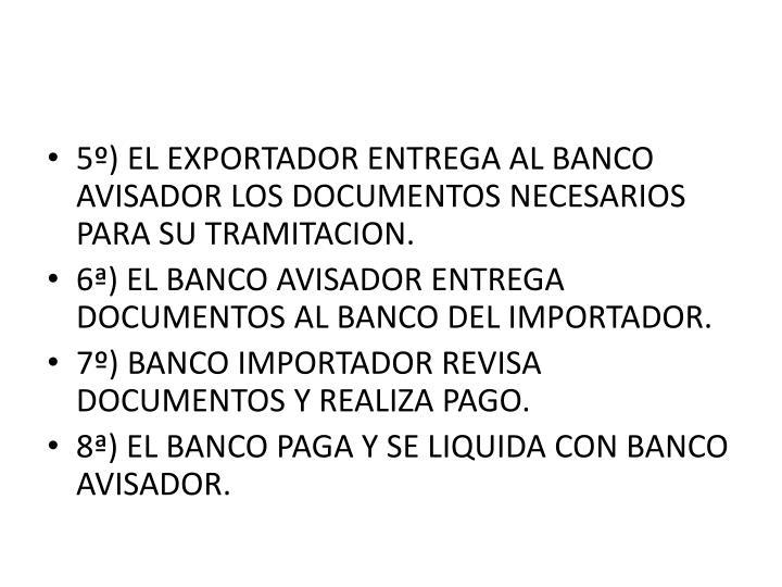 5º) EL EXPORTADOR ENTREGA AL BANCO AVISADOR LOS DOCUMENTOS NECESARIOS PARA SU TRAMITACION.