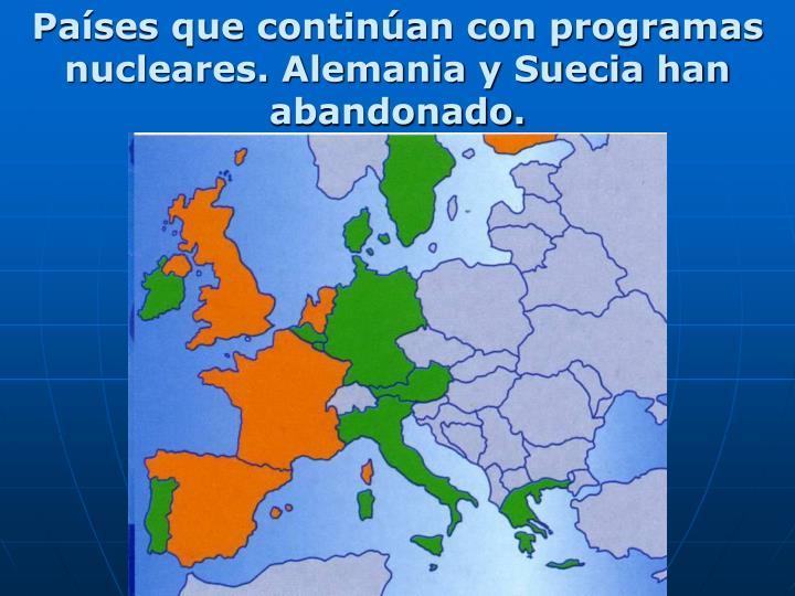 Países que continúan con programas nucleares. Alemania y Suecia han abandonado.