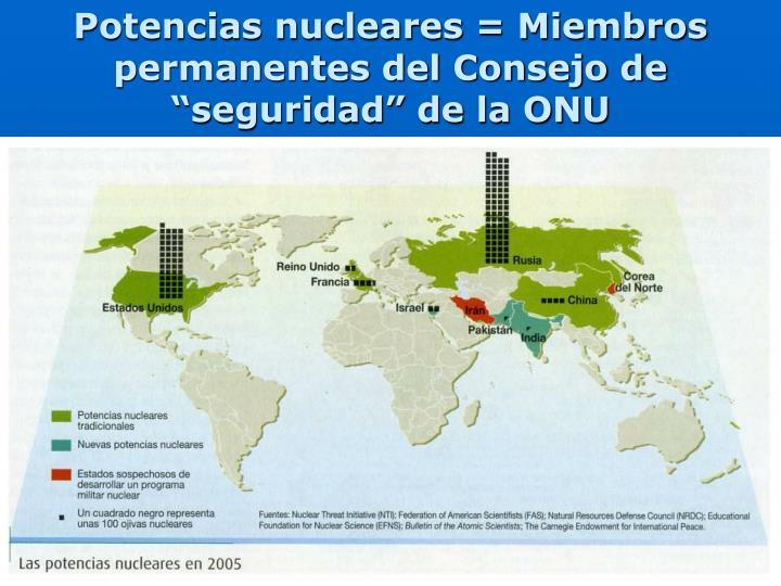 """Potencias nucleares = Miembros permanentes del Consejo de """"seguridad"""" de la ONU"""