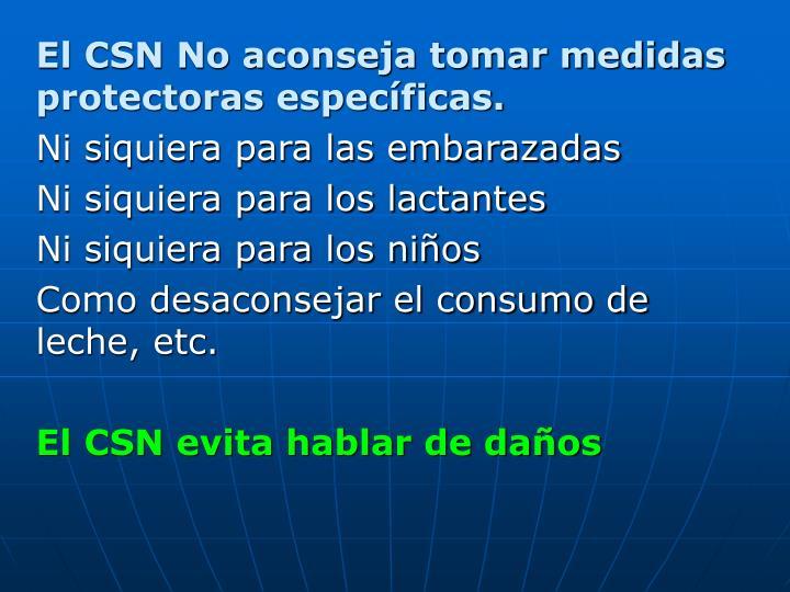 El CSN No aconseja tomar medidas protectoras específicas.