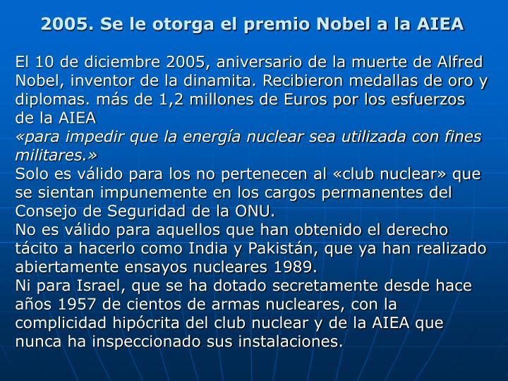 2005. Se le otorga el premio Nobel a la AIEA
