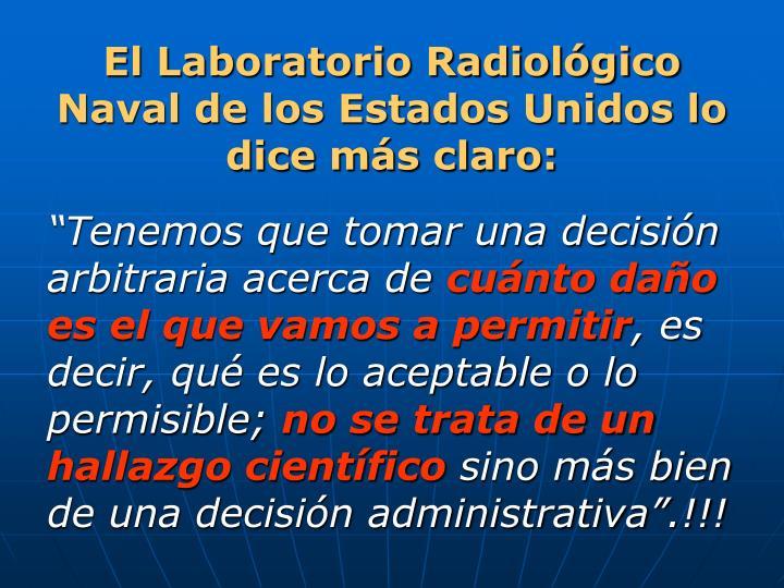 El Laboratorio Radiológico Naval de los Estados Unidos lo dice más claro: