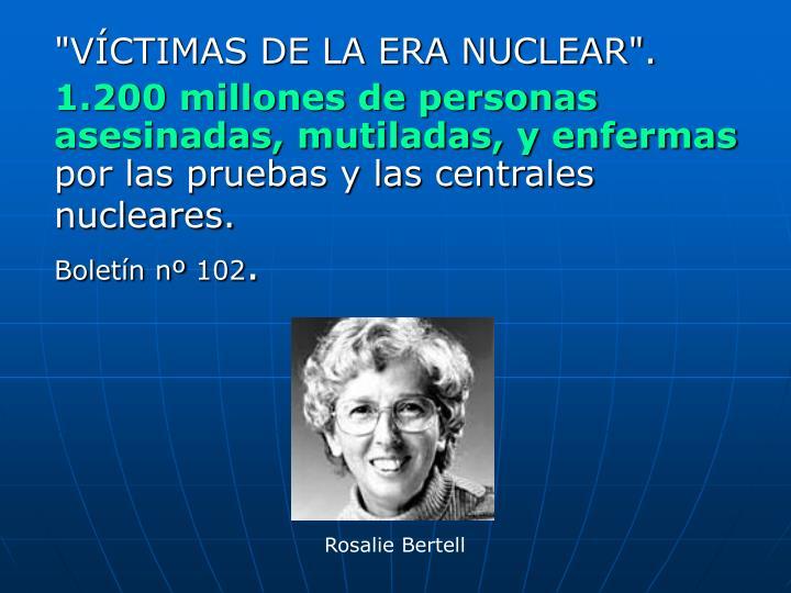 """""""VÍCTIMAS DE LA ERA NUCLEAR""""."""