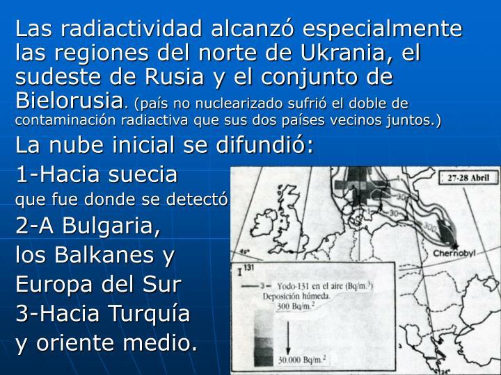 Las radiactividad alcanzó especialmente las regiones del norte de Ukrania, el sudeste de Rusia y el...
