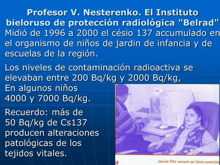 """Profesor V. Nesterenko. El Instituto bieloruso de protección radiológica """"Belrad"""""""