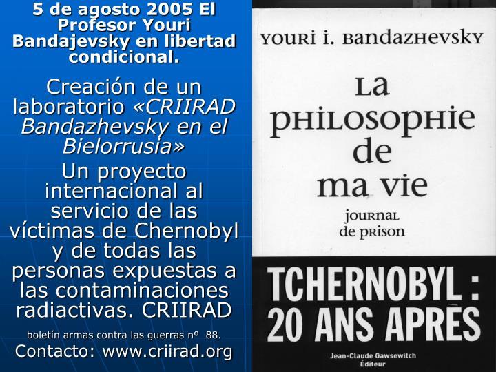 5 de agosto 2005 El Profesor Youri Bandajevsky en libertad condicional.