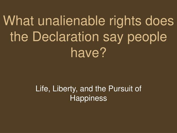 life liberty and the pursuit of happiness in the declaration of independence The declaration of independence the want, will, and hopes of the people menu declaration text | that among these are life, liberty and the pursuit of happiness.
