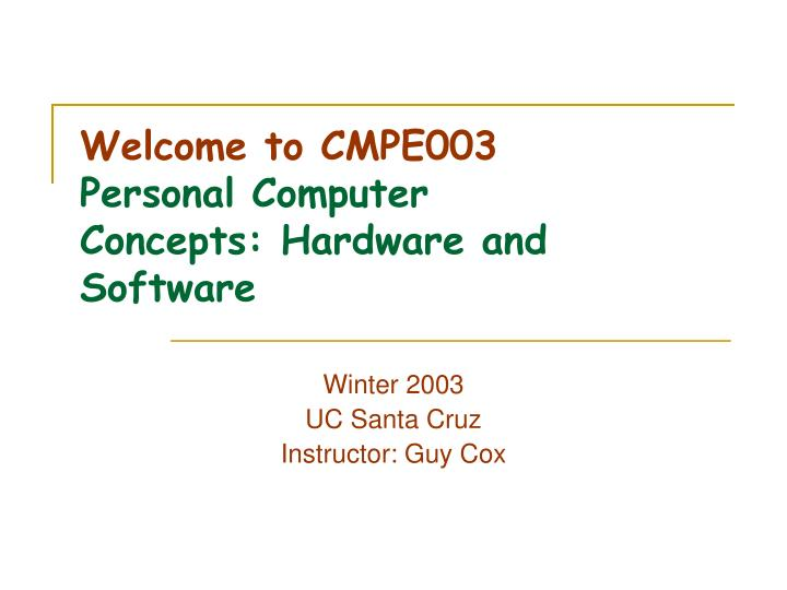 Welcome to cmpe003 personal computer concepts hardware and software