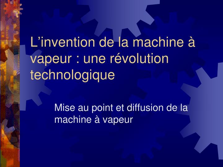 L'invention de la machine à vapeur : une révolution technologique