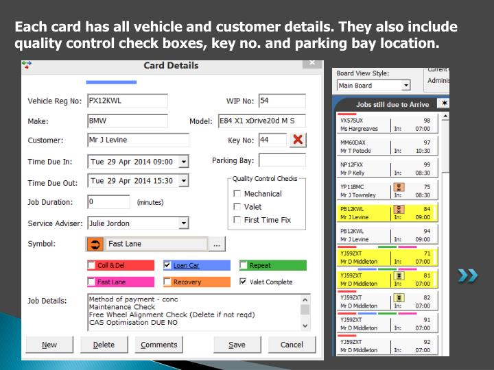 Each card has all vehicle and customer details. They also include quality control check boxes, key no. and parking bay location.