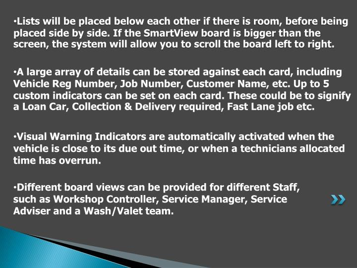 A large array of details can be stored against each card, including Vehicle Reg Number, Job Number, Customer Name, etc. Up to 5 custom indicators can be set on each card. These could be to signify a Loan Car, Collection & Delivery required, Fast Lane job etc.