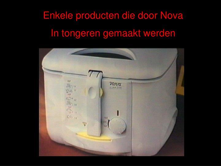 Enkele producten die door Nova