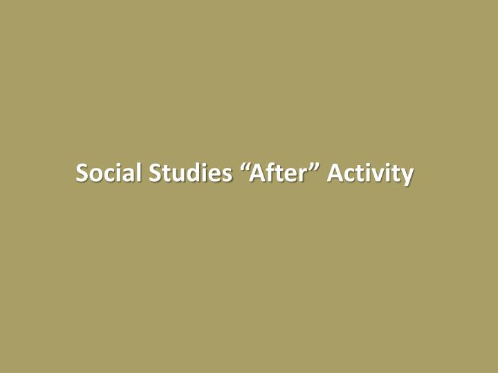 "Social Studies ""After"" Activity"