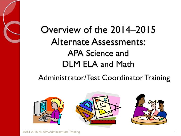 overview of the 2014 2015 alternate assessments apa science and dlm ela and math n.