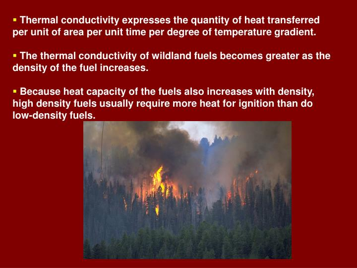 Thermal conductivity expresses the quantity of heat transferred per unit of area per unit time per degree of temperature gradient.