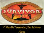 may be persecuted but is never alone