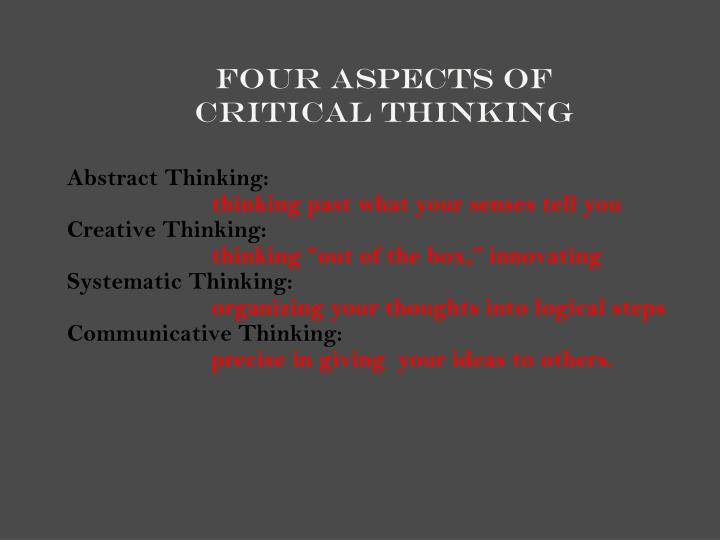 three aspects of critical thinking What is critical thinking that's a great question, and i'm glad you asked it's obvious that we think all the time, but how often do we think about how we think is.