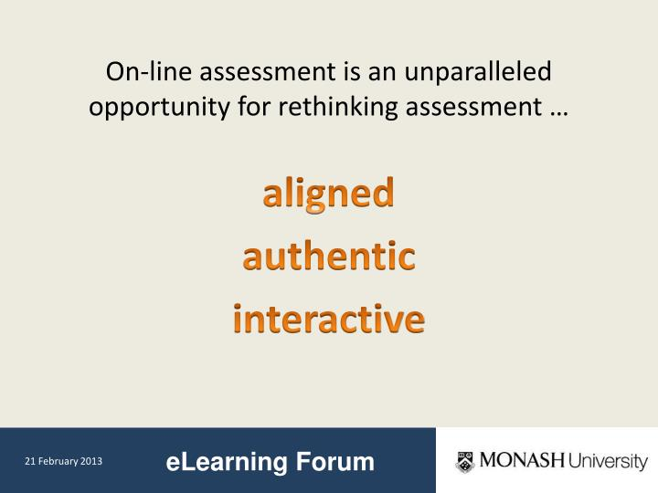 On-line assessment is an unparalleled opportunity for rethinking assessment …