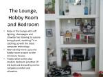 the lounge hobby room and bedroom
