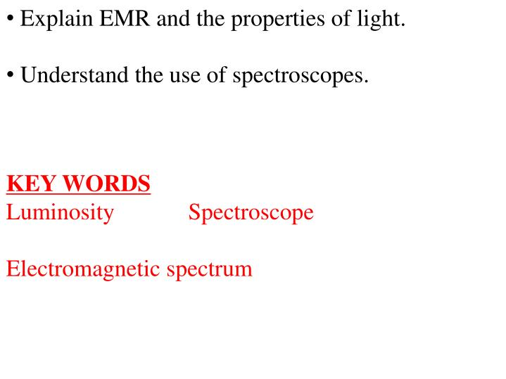 Explain EMR and the properties of light.