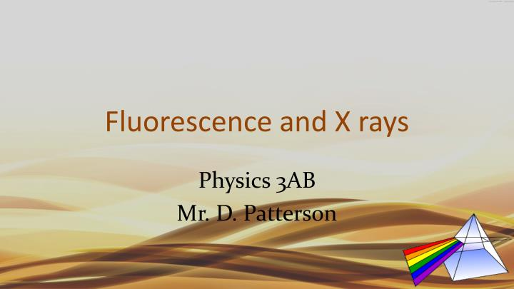 Fluorescence and x rays